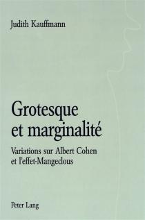 Grotesque et marginalité : variations sur Albert Cohen et l'effet-Mangeclous - JudithKauffmann