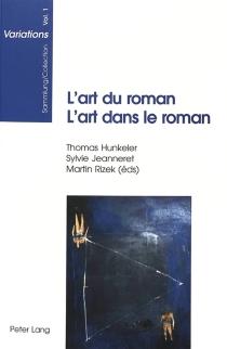 L'art du roman, l'art dans le roman : colloque en l'honneur du soixantième anniversaire de Roger Francillon et Luzius Keller, Zurich, 16-20 novembre 1998 -
