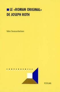 Le roman original de Joseph Roth : analyse des stratégies de la création littéraire dans l'oeuvre de Joseph Roth - ValérieChevassus-Marchionni