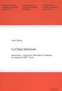 La Chine littérarisée : impressions, expressions allemandes et françaises au tournant du XIXe siècle - LucieBernier