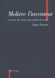 Molière l'inventeur : c't avec du vieux qu'on fait du neuf - RogerPensom