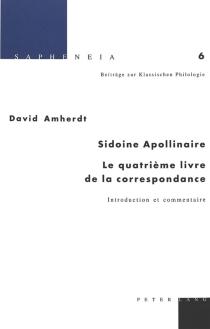 Sidoine Apollinaire, le quatrième livre de la Correspondance : introduction et commentaire - Sidoine Apollinaire