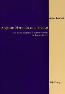 Stephan Hemlin et la France : un poète allemand à contre-courant ou l'éternel exilé - AnnieLamblin