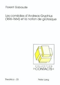Les comédies d'Andreas Gryphius (1616-1664) et la notion de grotesque - FlorentGabaude