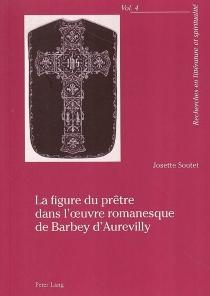 La figure du prêtre dans l'oeuvre romanesque de Barbey d'Aurevilly - JosetteSoutet