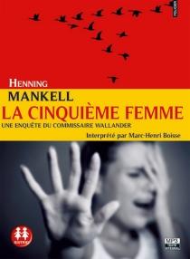 La cinquième femme : une enquête du commissaire Wallander - HenningMankell