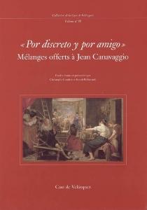 Por discreto y por amigo : mélanges offerts à Jean Canavaggio -
