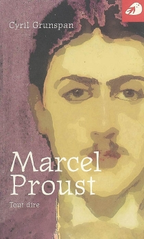 Marcel Proust : tout dire - CyrilGrunspan