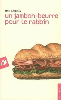 Un jambon-beurre pour le rabbin - MaxAplboïm