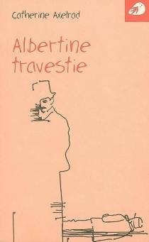 Albertine travestie - CatherineAxelrad