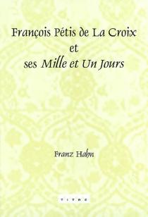 François Pétis de La Croix et ses Mille et un jours - FranzHahn