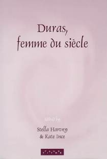 Duras, femme du siècle : papers from the first international conference of the Société Marguerite Duras, held at the Institut français, London, 5-6 February 1999 -