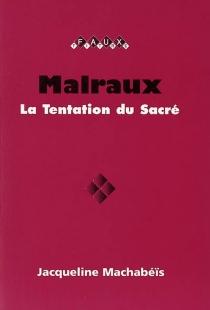 Malraux : la tentation du sacré - JacquelineMachabéis