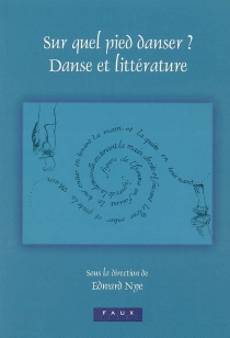 Sur quel pied danser ? Danse et littérature : actes du colloque, avril 2003, Lincoln College, Oxford -
