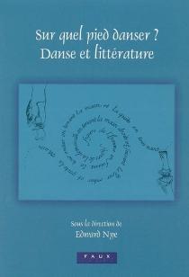Sur quel pied danser ? Danse et littérature : actes du colloque, avril 2003, Lincoln College, Oxford -