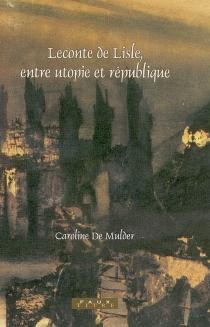 Leconte de Lisle, entre utopie et république - CarolineDe Mulder