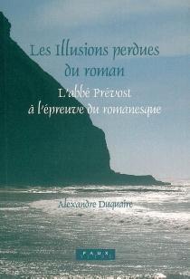 Les illusions perdues du roman : l'abbé Prévost à l'épreuve du romanesque - AlexandreDuquaire