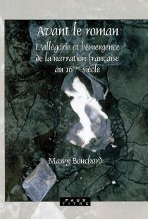 Avant le roman : l'allégorie et l'émergence de la narration française au 16e siècle - MawyBouchard