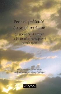 Sens et présence du sujet poétique : la poésie de la France et du monde francophone depuis 1980 -