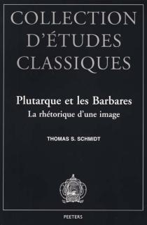 Plutarque et les Barbares : la rhétorique d'une image - Thomas S.Schmidt