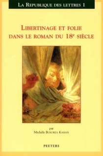 Libertinage et folie dans le roman du 18e siècle - MichèleBokobza-Kahan