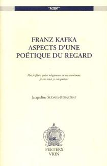 Franz Kafka, aspects d'une poétique du regard - JacquelineSudaka-Bénazéraf