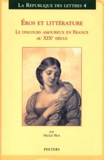 Eros et littérature : le discours amoureux en France au XIXe siècle - MichelBrix