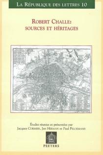 Robert Challe, sources et héritages : colloque international, Louvain-Anvers, 21-22-23 mars 2002 -
