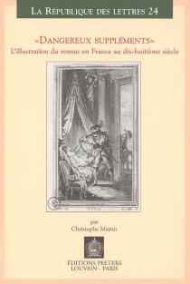 Dangereux suppléments : l'illustration du roman en France au dix-huitième siècle - ChristopheMartin