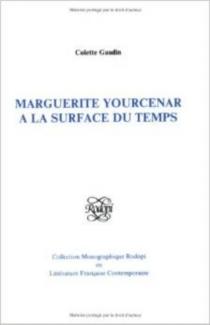 Marguerite Yourcenar à la surface du temps - ColetteGaudin