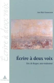 Ecrire à deux voix : Eric de Kuyper, auto-traducteur - Anne-MariGunnesson