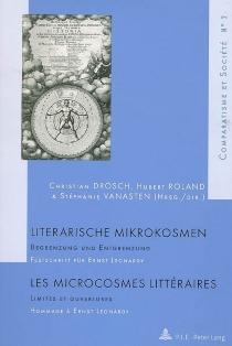 Les microcosmes littéraires : limites et ouvertures : hommage à Ernst Leonardy| Literarische Mikrokosmen : Begrenzung und Entgrenzung : Festschrift für Ernst Leonardy -