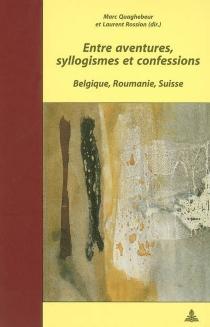 Entre aventures, syllogismes et confessions : Belgique, Roumanie, Suisse -