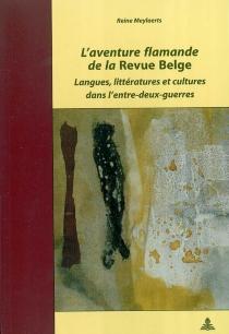 L'aventure flamande de la Revue belge : langues, littératures et cultures dans l'entre-deux-guerres - ReineMeylaerts