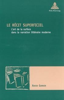 Le récit superficiel : l'art de la surface dans la narration littéraire moderne - XavierGarnier