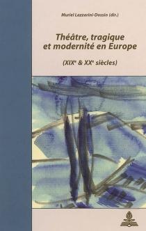 Théâtre, tragique et modernité en Europe, XIXe et XXe siècles -