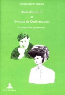 Alain-Fournier et Yvonne de Quiévrecourt : fécondité d'un renoncement - MichèleMaitron-Jodogne