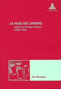 La muse des jardins : jardins de l'Europe littéraire (1580-1700) - JeanWeisgerber