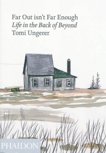 Far out isn't far enough : life in the back of beyond - TomiUngerer