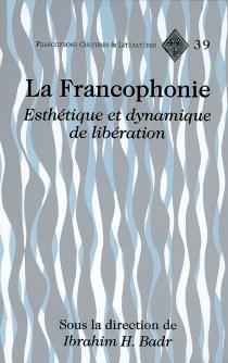 La francophonie : esthétique et dynamique de libération -