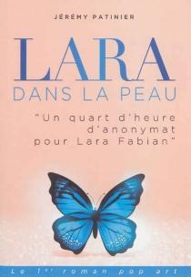 Lara dans la peau... : un quart d'heure d'anonymat - JérémyPatinier