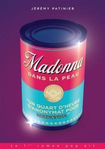Madonna dans la peau : un quart d'heure d'anonymat pour Madonna - JérémyPatinier