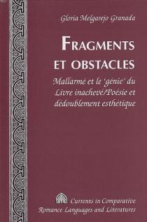 Fragments et obstacles : Mallarmé et le génie du libre inachevé, poésie et dédoublement esthétique - GloriaMelgarejo Granada