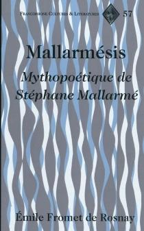 Mallarmésis : mythopoétique de Stéphane Mallarmé - EmileFromet de Rosnay