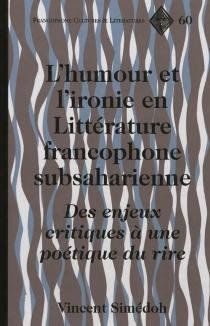 L'humour et l'ironie en littérature francophone subsaharienne : des enjeux critiques à une poétique du rire - VincentSimédoh