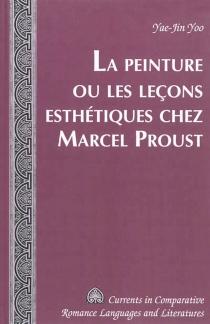 La peinture ou Les leçons esthétiques chez Marcel Proust - Yae-JinYoo