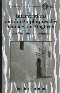 Interventions autobiographiques des femmes du Maghreb : écriture de contestation - SamiraFarhoud