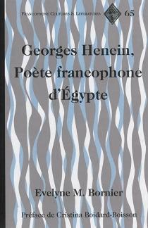 Georges Henein, poète francophone d'Egypte - Evelyne M.Bornier