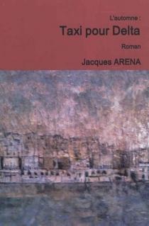 Taxi pour Delta : l'automne - JacquesAréna