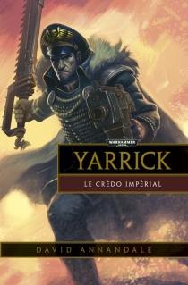 Yarrick : le credo impérial - DavidAnnandale
